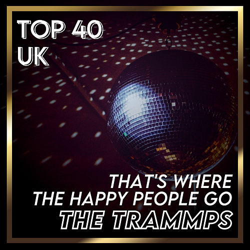 That's Where the Happy People Go (UK Chart Top 40 - No. 35) de The Trammps