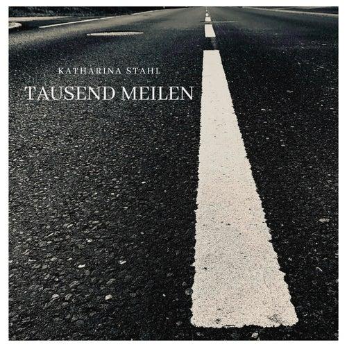 Tausend Meilen by Katharina Stahl