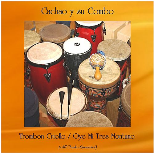 Trombon Criollo / Oye Mi Tres Montuno (All Tracks Remastered) by Israel 'Cachao' Lopez