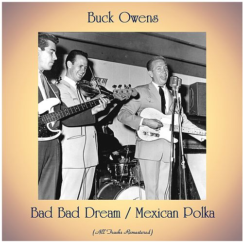 Bad Bad Dream / Mexican Polka (All Tracks Remastered) by Buck Owens