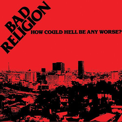 How Could Hell Be Any Worse? von Bad Religion