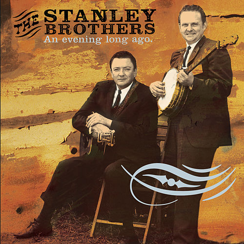 An Evening Long Ago: Live 1956 by The Stanley Brothers