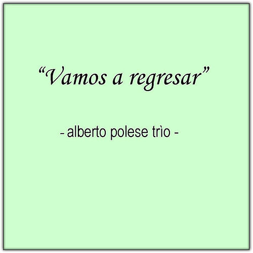 Vamos a regresar von Alberto Polese Trio