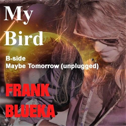 My Bird / Maybe Tomorrow (Unplugged) de Frank Blueka