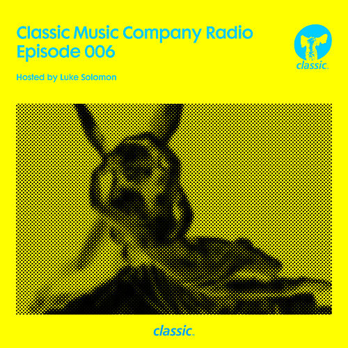 Classic Music Company Radio Episode 006 (hosted by Luke Solomon) (DJ Mix) von Various Artists