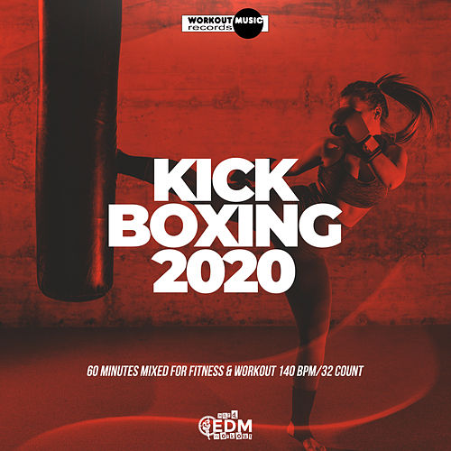 Kick Boxing 2020: 60 Minutes Mixed for Fitness & Workout 140 bpm/32 Count by Hard EDM Workout