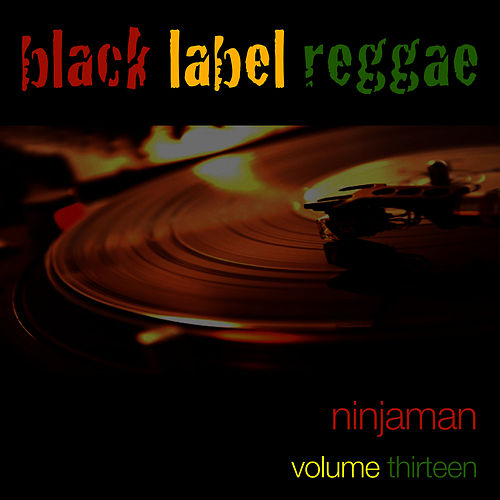 Black Label Reggae-Ninjaman-Vol. 13 by Ninjaman