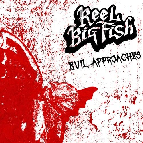 Evil Approaches von Reel Big Fish