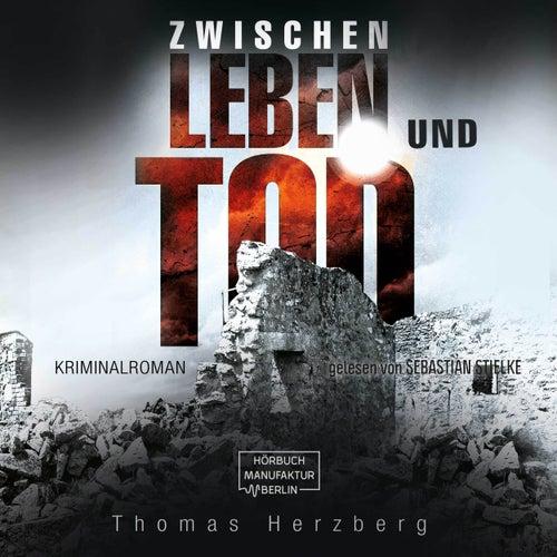 Zwischen Leben und Tod (ungekürzt) von Thomas Herzberg