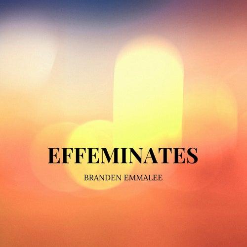 Effeminates by Branden Emmalee