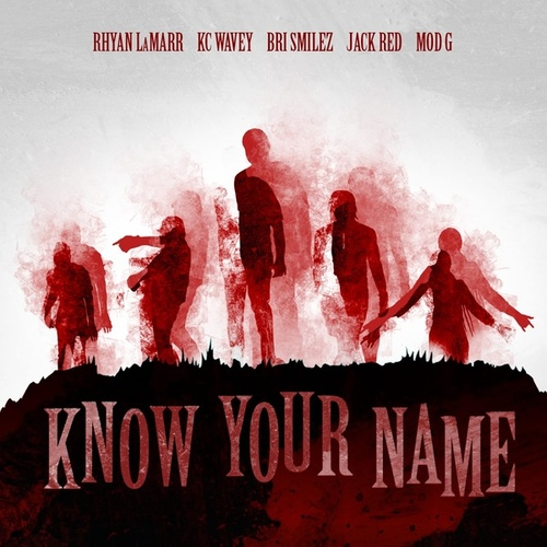 Know Your Name (feat. Bri Smilez, Jack Red, KC Wavey & Mod G) by Rhyan LaMarr