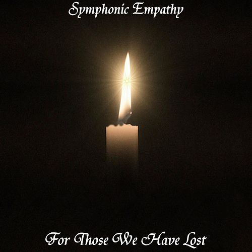 For Those We Have Lost by Symphonic Empathy