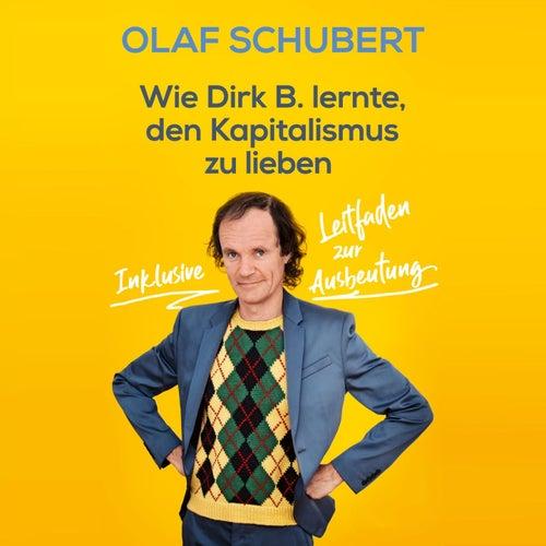 Wie Dirk B. lernte, den Kapitalismus zu lieben by Stephan Ludwig Olaf Schubert