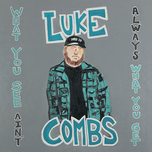 What You See Ain't Always What You Get (Deluxe Edition) by Luke Combs