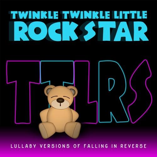Lullaby Versions of Falling In Reverse by Twinkle Twinkle Little Rock Star