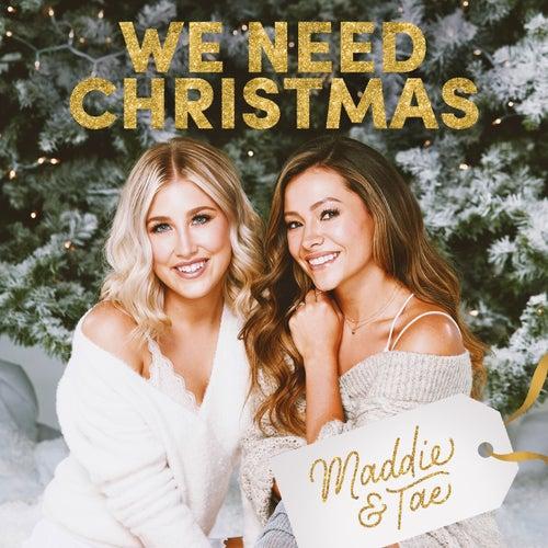 We Need Christmas by Maddie & Tae