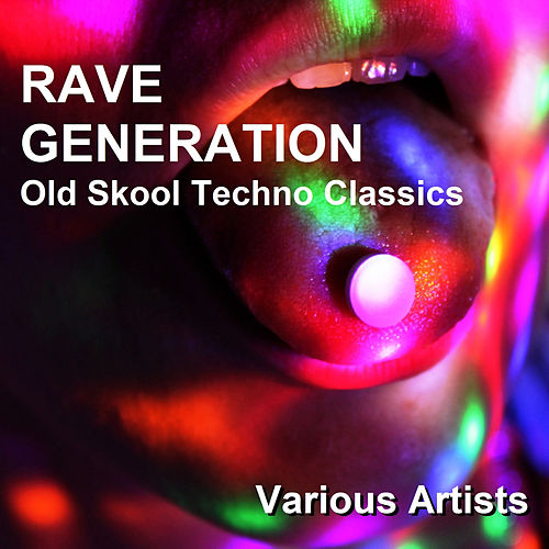 Rave Generation - Old Skool Techno Classics by Various Artists