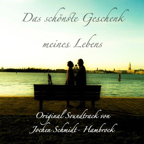 Das schönste Geschenk meines Lebens (Original Motion Picture Soundtrack) von Jochen Schmidt-Hambrock