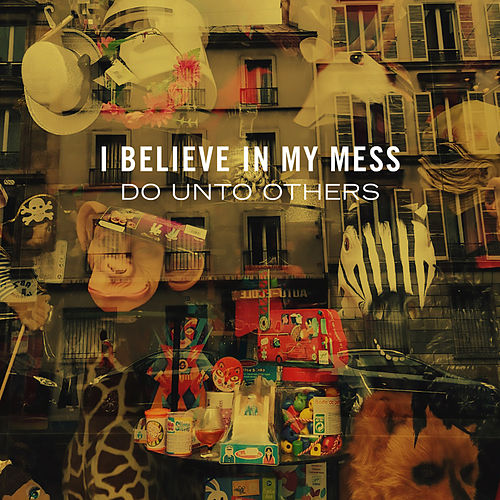 Do Unto Others by I Believe In My Mess