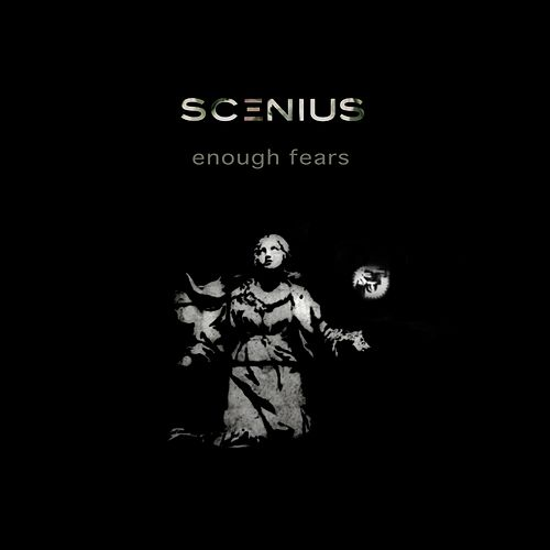 Enough Fears by Scenius