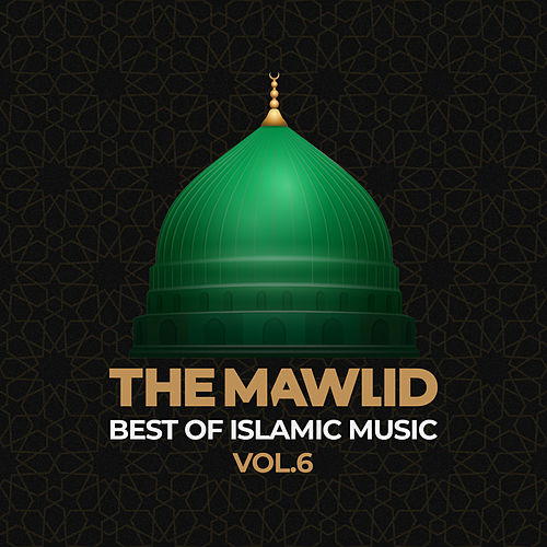 The Mawlid: Best of Islamic Music, Vol. 6 by Various Artists
