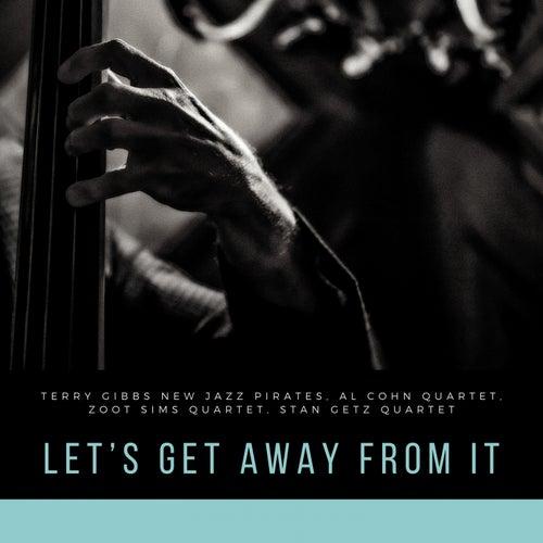 Let's Get Away From It All von Terry Gibbs New Jazz Pirates, Al Cohn Quartet, Zoot Sims Quartet, Stan Getz Quartet