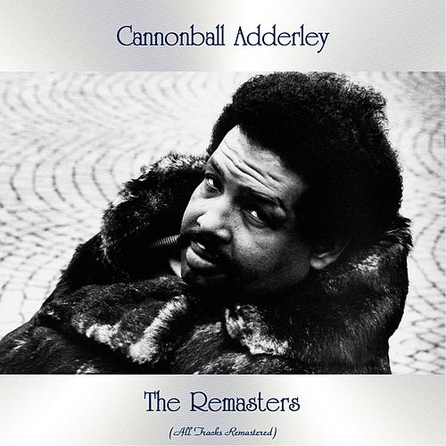 The Remasters (All Tracks Remastered) van Cannonball Adderley