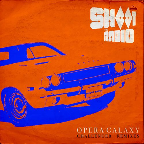 Challenger Remixes (Opera Galaxy) de Shoot the Radio