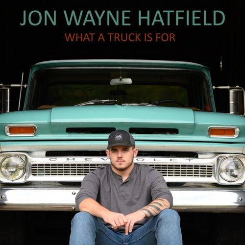 What a Truck Is For by Jon Wayne Hatfield