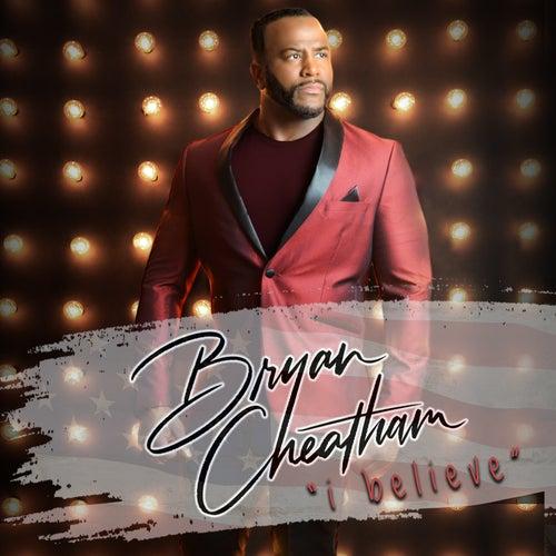 I Believe von Bryan Cheatham