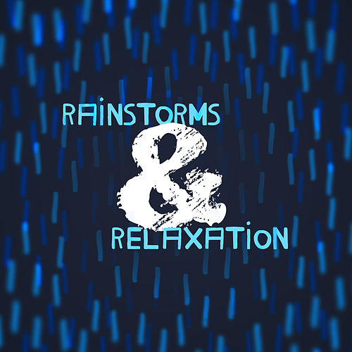 Rainstorms & Relaxation by Thunderstorms