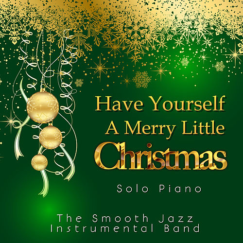 Have Yourself a Merry Little Christmas: Solo Piano by The Smooth Jazz Instrumental Band