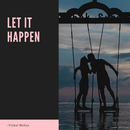 Let It Happen by Vishal Mehta