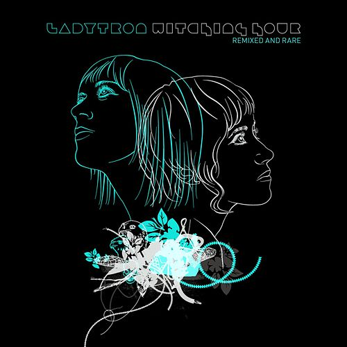 Witching Hour [Remixed & Rare] von Ladytron