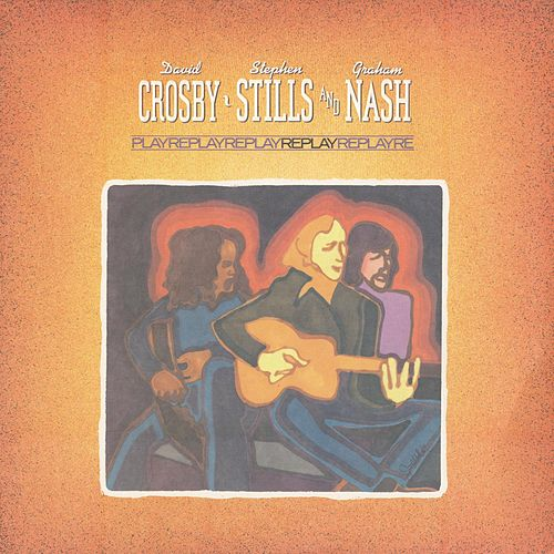 Replay de Crosby, Stills and Nash