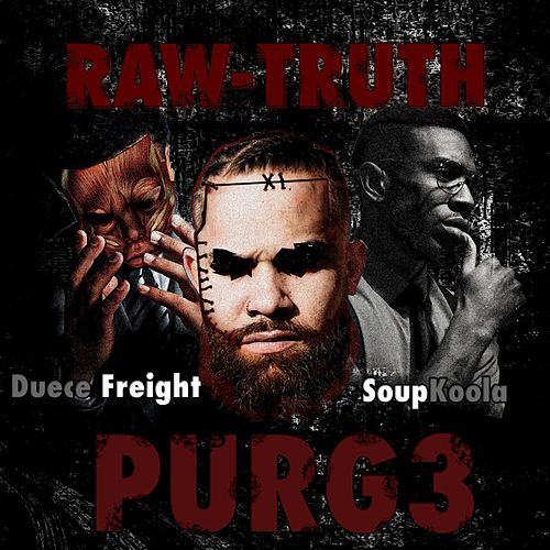 The Purge 3 (feat. Duece Freight & Soup Koola) von The Raw Truth