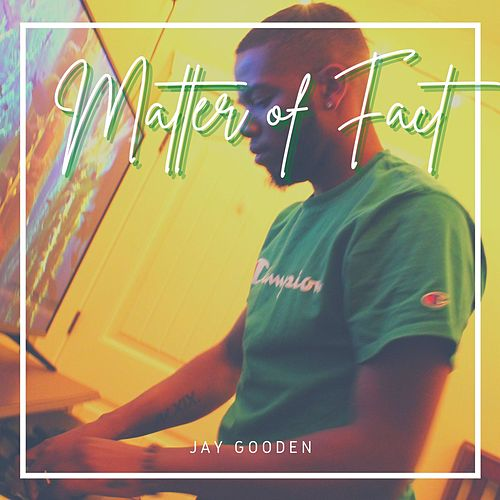 Matter of Fact by Jay Gooden