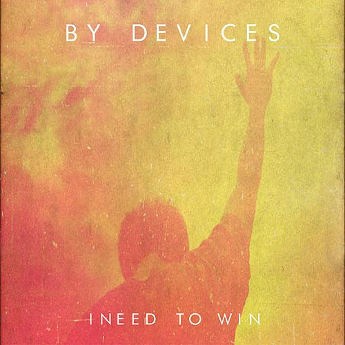 I Need to WIN by By Devices