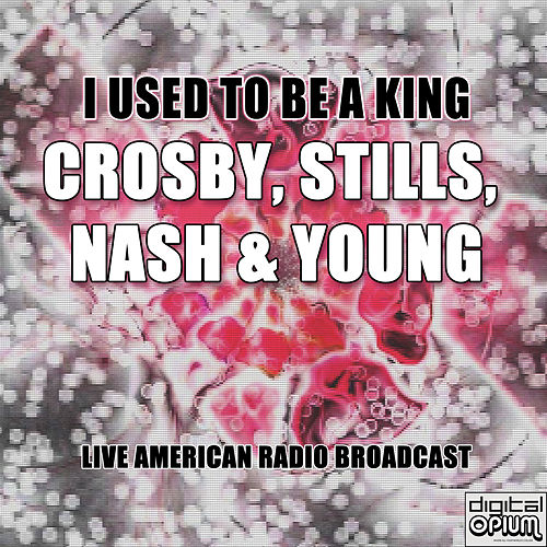 I Used to Be a King (Live) de Crosby, Stills, Nash and Young