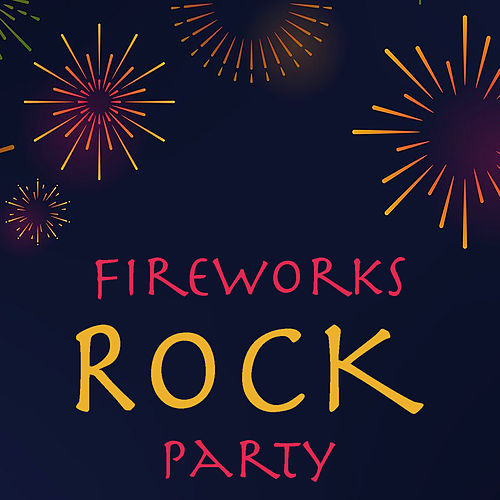 Fireworks Rock Party by Various Artists