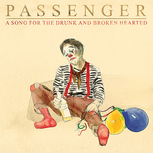 A Song for the Drunk and Broken Hearted by Passenger