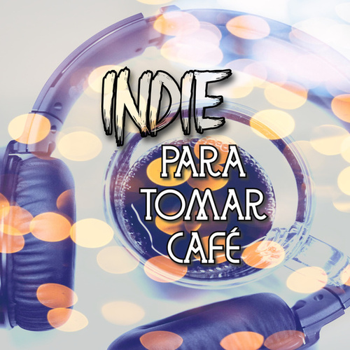 Indie Para Tomar Café de Various Artists