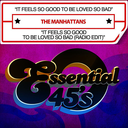 It Feels So Good To Be Loved So Bad / It Feels So Good To Be Loved So Bad (Radio Edit) [Digital 45] de The Manhattans