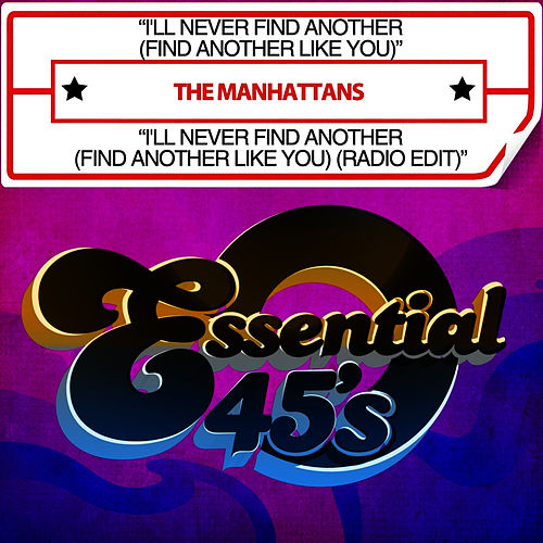 I'll Never Find Another (Find Another Like You) / I'll Never Find Another (Find Another Like You) (Radio Edit) [Digital 45] de The Manhattans