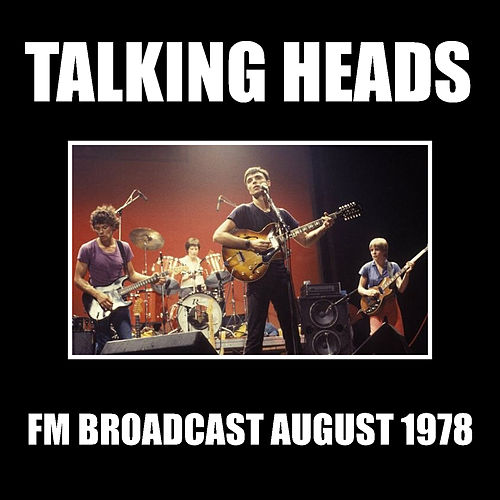 Talking Heads FM Broadcast August 1978 by Talking Heads