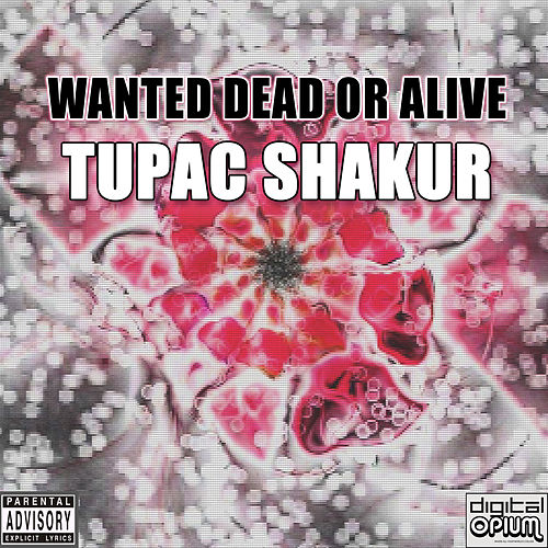 Wanted Dead or Alive by 2Pac