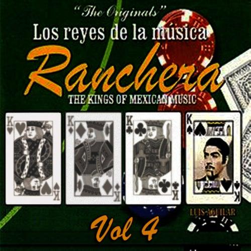 Los Reyes De La Música Ranchera Volume 4 de Luis Aguilar