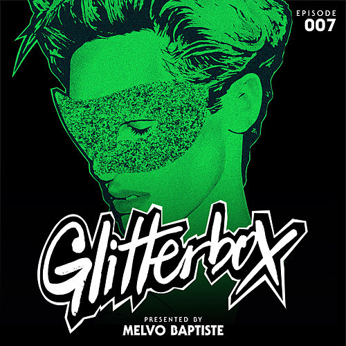Glitterbox Radio Episode 007 (presented by Melvo Baptiste) (DJ Mix) by Glitterbox Radio