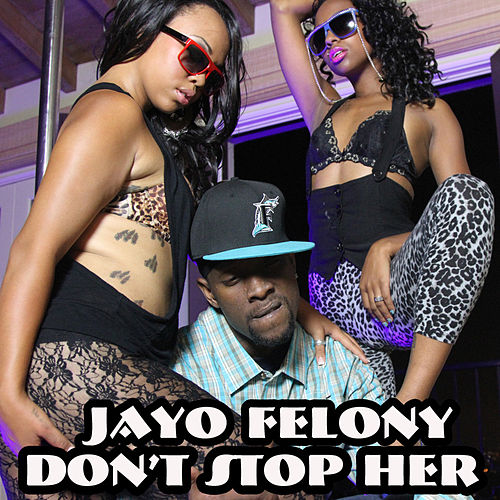 Don't Stop Her by Jayo Felony