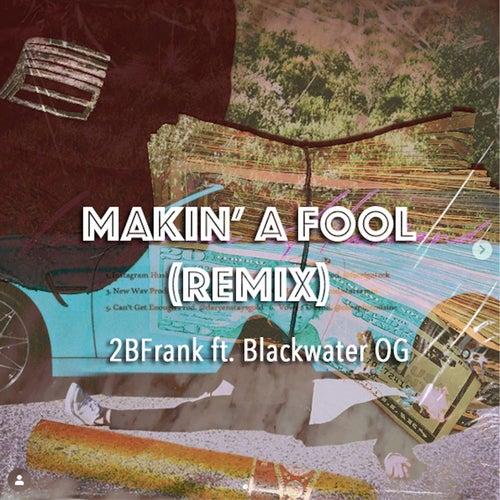 Makin' A Fool (Remix) by Blackwater OG